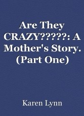 Are They CRAZY?????: A Mother's Story. (Part One)