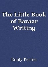 The Little Book of Bazaar Writing