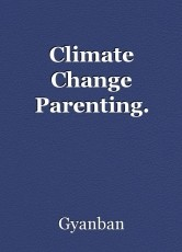 Climate Change Parenting.