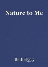 Nature to Me