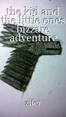 the kid and the little ones bizzare adventure
