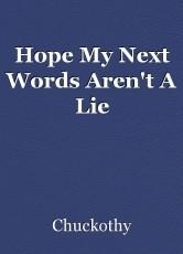Hope My Next Words Aren't A Lie