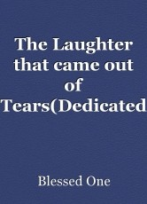 The Laughter that came out of Tears(Dedicated to Peter)