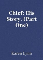 Chief: His Story. (Part One)