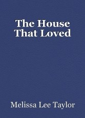 The House That Loved