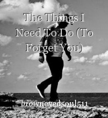 The Things I Need To Do (To Forget You)