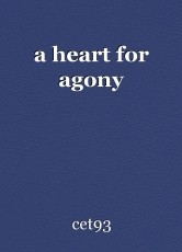 a heart for agony