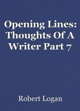 Opening Lines: Thoughts Of A Writer Part 7