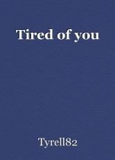 Tired of you