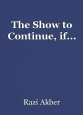 The Show to Continue, if...