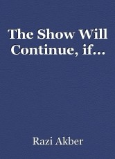 The Show Will Continue, if...