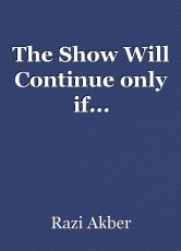 The Show Will Continue only if...