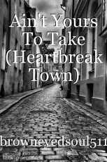 Ain't Yours To Take (Heartbreak Town)