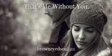 That's Me Without You.