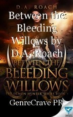 Between the Bleeding Willows by D.A. Roach EXCERPT
