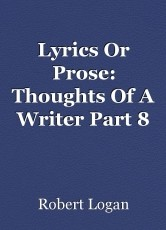 Lyrics Or Prose: Thoughts Of A Writer Part 8