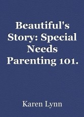 Beautiful's Story: Special Needs Parenting 101. (Part One)