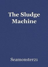 The Sludge Machine