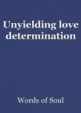 Unyielding love determination