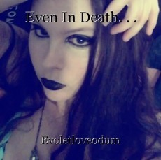 Even In Death. . .