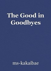 The Good in Goodbyes