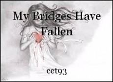 My Bridges Have Fallen