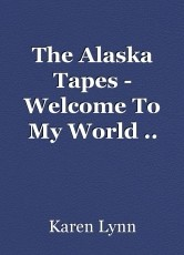The Alaska Tapes - Welcome To My World .. .(Part Two)