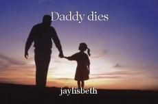 Daddy dies