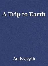 A Trip to Earth
