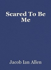 Scared To Be Me
