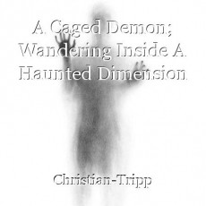 A Caged Demon; Wandering Inside A Haunted Dimension