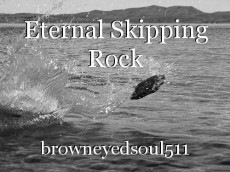 Eternal Skipping Rock