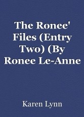 The Ronee' Files (Entry Two) (By Ronee Le-Anne Reaux, Aged 8 1/2)