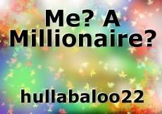 Me? A Millionaire?