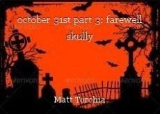 october 31st part 3: farewell skully