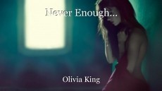 Never Enough...