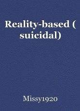 Reality-based ( suicidal)