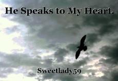 He Speaks to My Heart.