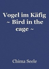 Vogel im Käfig ~ Bird in the cage ~
