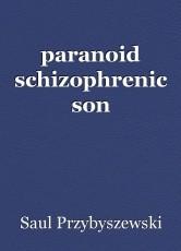 paranoid schizophrenic son
