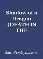 Shadow of a Dragon (DEATH IS THE SANCTION….)