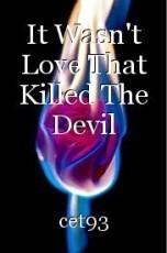 It Wasn't Love That Killed The Devil