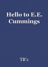 Hello to E.E. Cummings