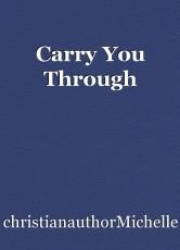 Carry You Through