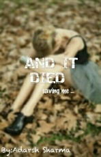 AND IT DIED SAVING ME
