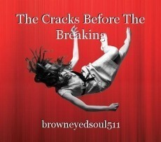 The Cracks Before The Breaking