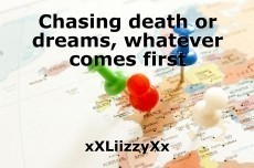 Chasing death or dreams, whatever comes first