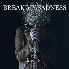 BREAK MY SADNESS