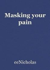 Masking your pain