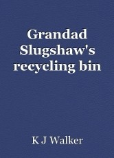 Grandad Slugshaw's recycling bin